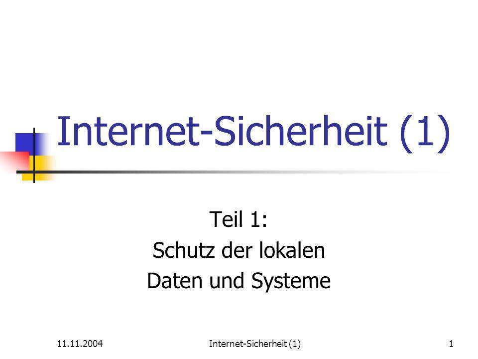 11.11.2004Internet-Sicherheit (1)1 Teil 1: Schutz der lokalen Daten und Systeme