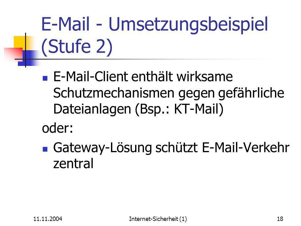 11.11.2004Internet-Sicherheit (1)18 E-Mail - Umsetzungsbeispiel (Stufe 2) E-Mail-Client enthält wirksame Schutzmechanismen gegen gefährliche Dateianlagen (Bsp.: KT-Mail) oder: Gateway-Lösung schützt E-Mail-Verkehr zentral