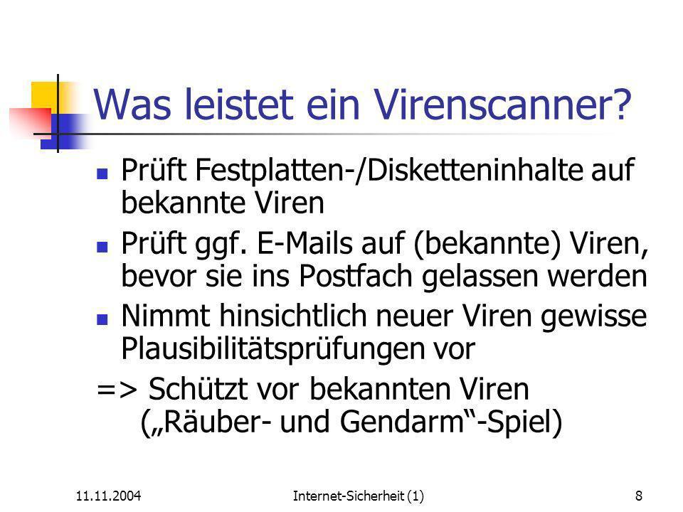 11.11.2004Internet-Sicherheit (1)8 Was leistet ein Virenscanner.