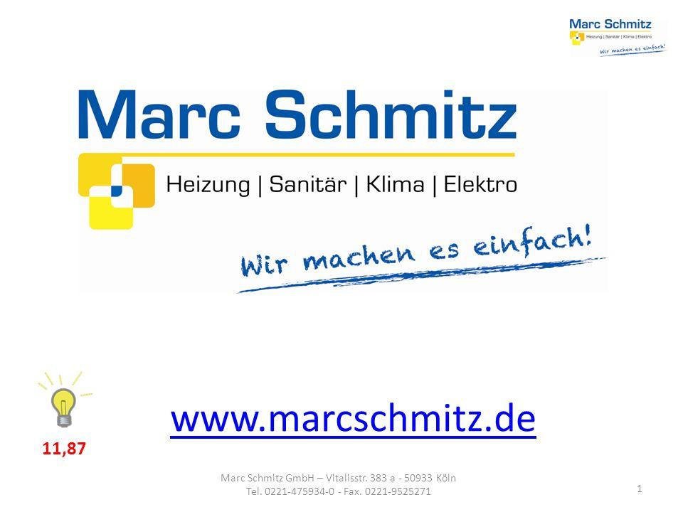 1 Marc Schmitz GmbH – Vitalisstr. 383 a - 50933 Köln Tel. 0221-475934-0 - Fax. 0221-9525271 www.marcschmitz.de 11,87