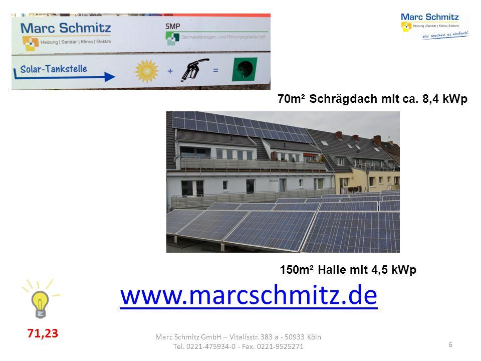 6 www.marcschmitz.de Marc Schmitz GmbH – Vitalisstr. 383 a - 50933 Köln Tel. 0221-475934-0 - Fax. 0221-9525271 70m² Schrägdach mit ca. 8,4 kWp 150m² H