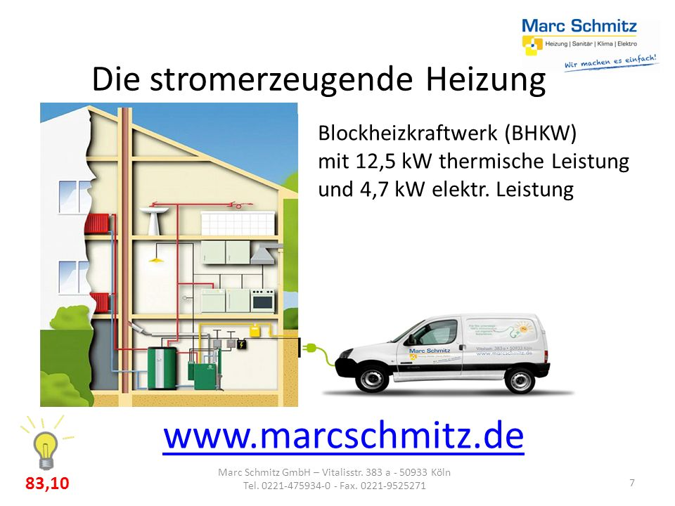 Die stromerzeugende Heizung 7 www.marcschmitz.de Marc Schmitz GmbH – Vitalisstr. 383 a - 50933 Köln Tel. 0221-475934-0 - Fax. 0221-9525271 Blockheizkr