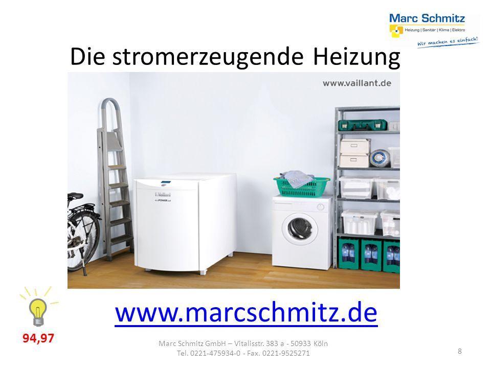 Die stromerzeugende Heizung 8 www.marcschmitz.de Marc Schmitz GmbH – Vitalisstr. 383 a - 50933 Köln Tel. 0221-475934-0 - Fax. 0221-9525271 94,97