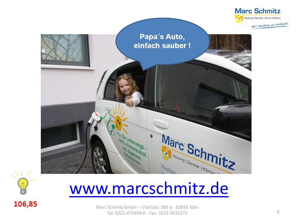 9 www.marcschmitz.de Marc Schmitz GmbH – Vitalisstr. 383 a - 50933 Köln Tel. 0221-475934-0 - Fax. 0221-9525271 Papa´s Auto, einfach sauber ! 106,85