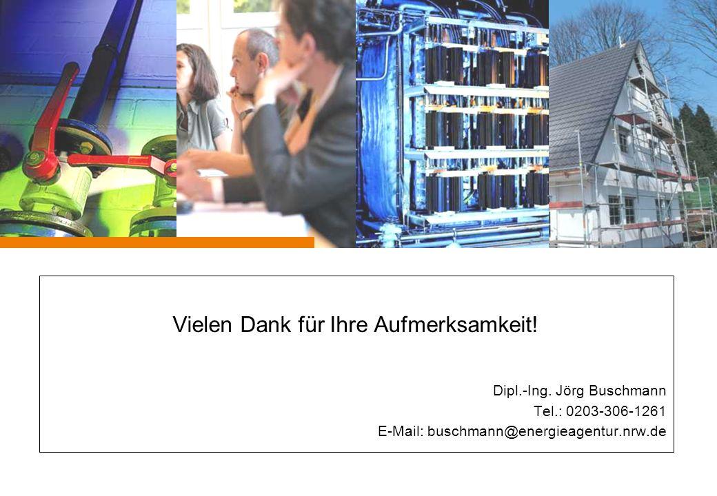 Vielen Dank für Ihre Aufmerksamkeit! Dipl.-Ing. Jörg Buschmann Tel.: 0203-306-1261 E-Mail: buschmann@energieagentur.nrw.de
