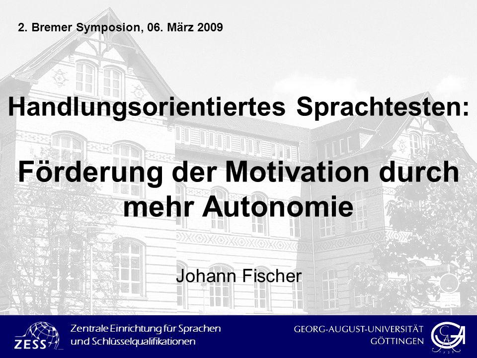 Zentrale Einrichtung für Sprachen und Schlüsselqualifikationen Handlungsorientiertes Sprachtesten: Förderung der Motivation durch mehr Autonomie Johan