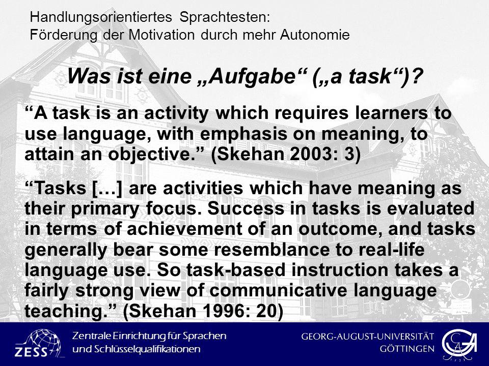 Zentrale Einrichtung für Sprachen und Schlüsselqualifikationen Handlungsorientiertes Sprachtesten: Förderung der Motivation durch mehr Autonomie Was i