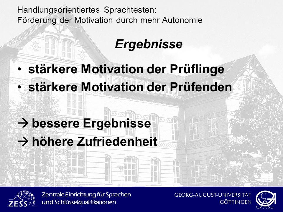 Zentrale Einrichtung für Sprachen und Schlüsselqualifikationen Handlungsorientiertes Sprachtesten: Förderung der Motivation durch mehr Autonomie Ergeb