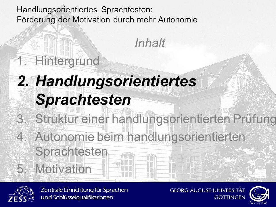 Zentrale Einrichtung für Sprachen und Schlüsselqualifikationen Handlungsorientiertes Sprachtesten: Förderung der Motivation durch mehr Autonomie Inhal