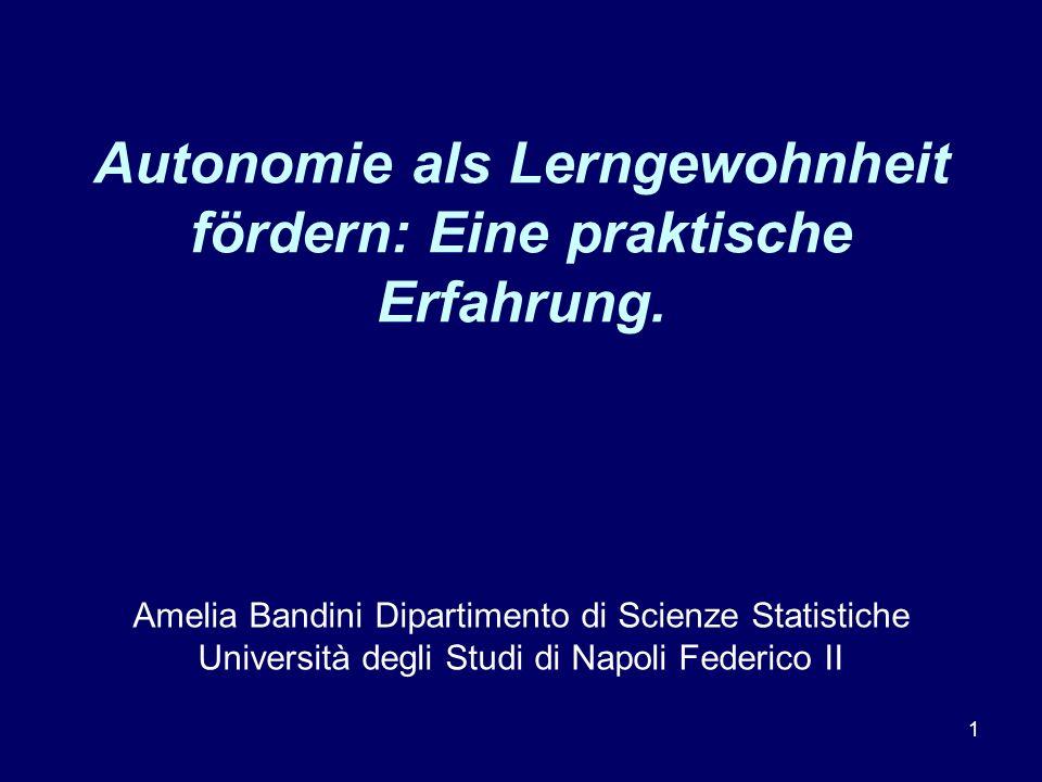 1 Autonomie als Lerngewohnheit fördern: Eine praktische Erfahrung. Amelia Bandini Dipartimento di Scienze Statistiche Università degli Studi di Napoli