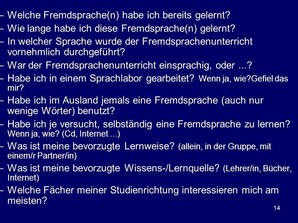 14 –Welche Fremdsprache(n) habe ich bereits gelernt? –Wie lange habe ich diese Fremdsprache(n) gelernt? –In welcher Sprache wurde der Fremdsprachenunt