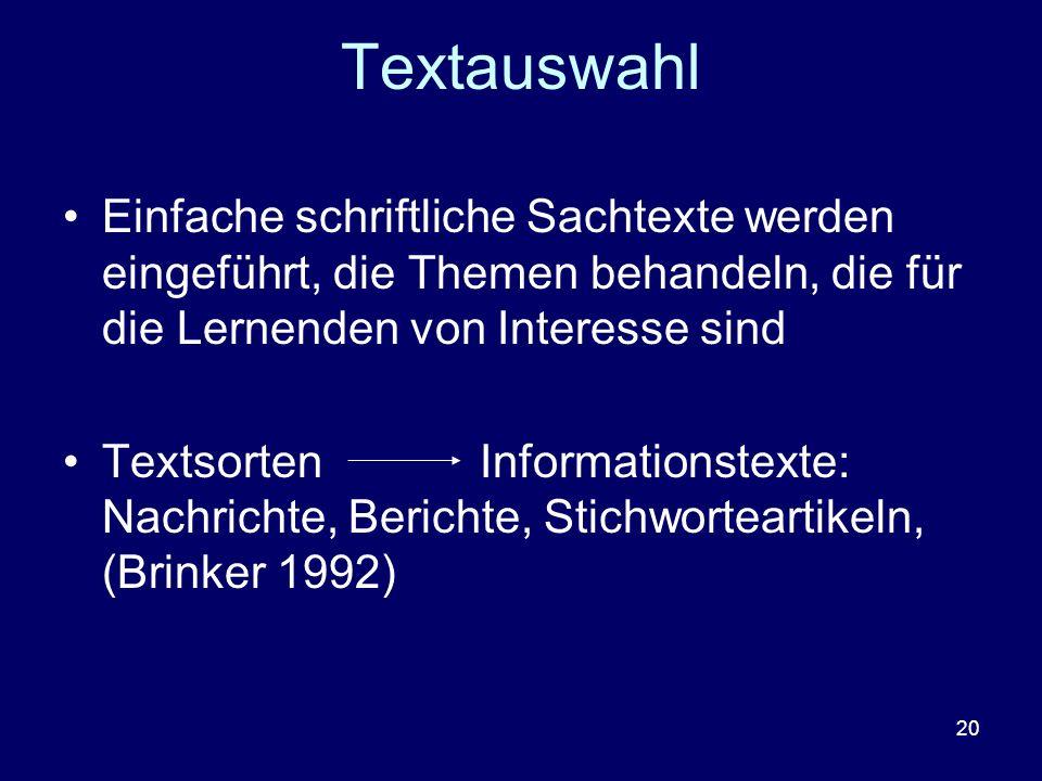 20 Textauswahl Einfache schriftliche Sachtexte werden eingeführt, die Themen behandeln, die für die Lernenden von Interesse sind TextsortenInformation