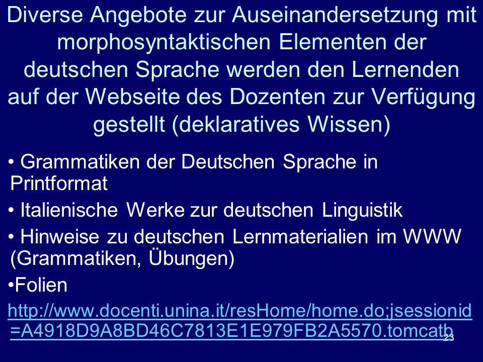 23 Diverse Angebote zur Auseinandersetzung mit morphosyntaktischen Elementen der deutschen Sprache werden den Lernenden auf der Webseite des Dozenten