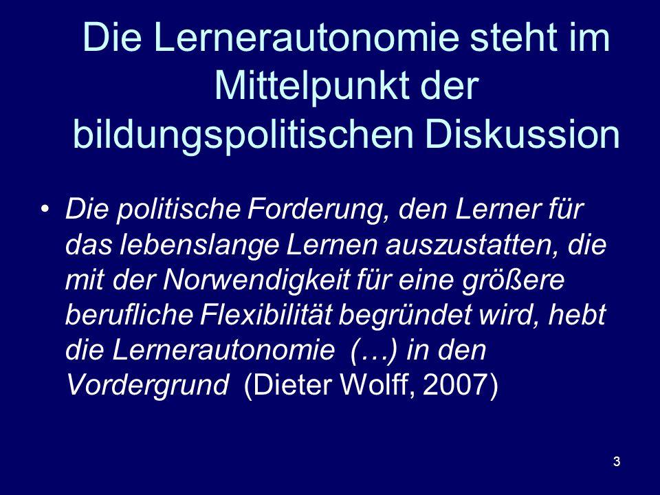 3 Die Lernerautonomie steht im Mittelpunkt der bildungspolitischen Diskussion Die politische Forderung, den Lerner für das lebenslange Lernen auszusta