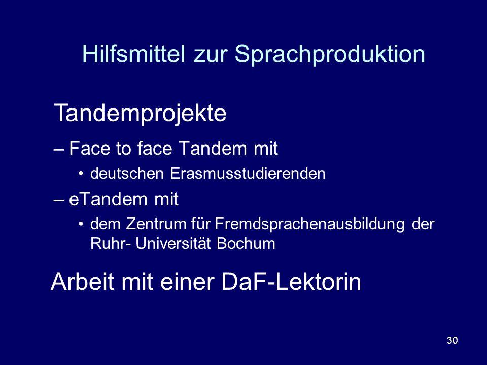 30 Hilfsmittel zur Sprachproduktion –Face to face Tandem mit deutschen Erasmusstudierenden –eTandem mit dem Zentrum für Fremdsprachenausbildung der Ru