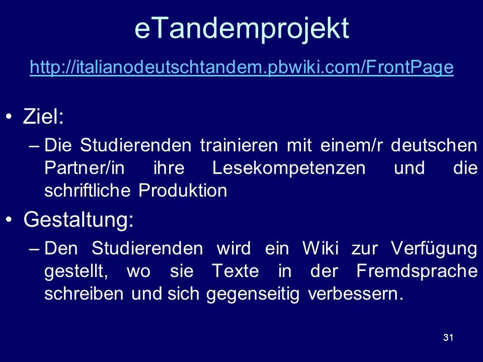 31 eTandemprojekt http://italianodeutschtandem.pbwiki.com/FrontPage http://italianodeutschtandem.pbwiki.com/FrontPage Ziel: –Die Studierenden trainier