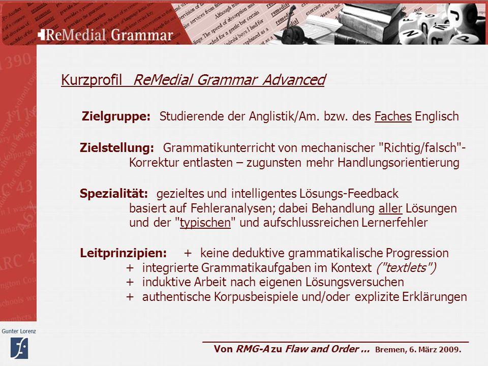 ____________________________________________ Von RMG-A zu Flaw and Order... Bremen, 6. März 2009. Kurzprofil ReMedial Grammar Advanced Zielgruppe: Stu