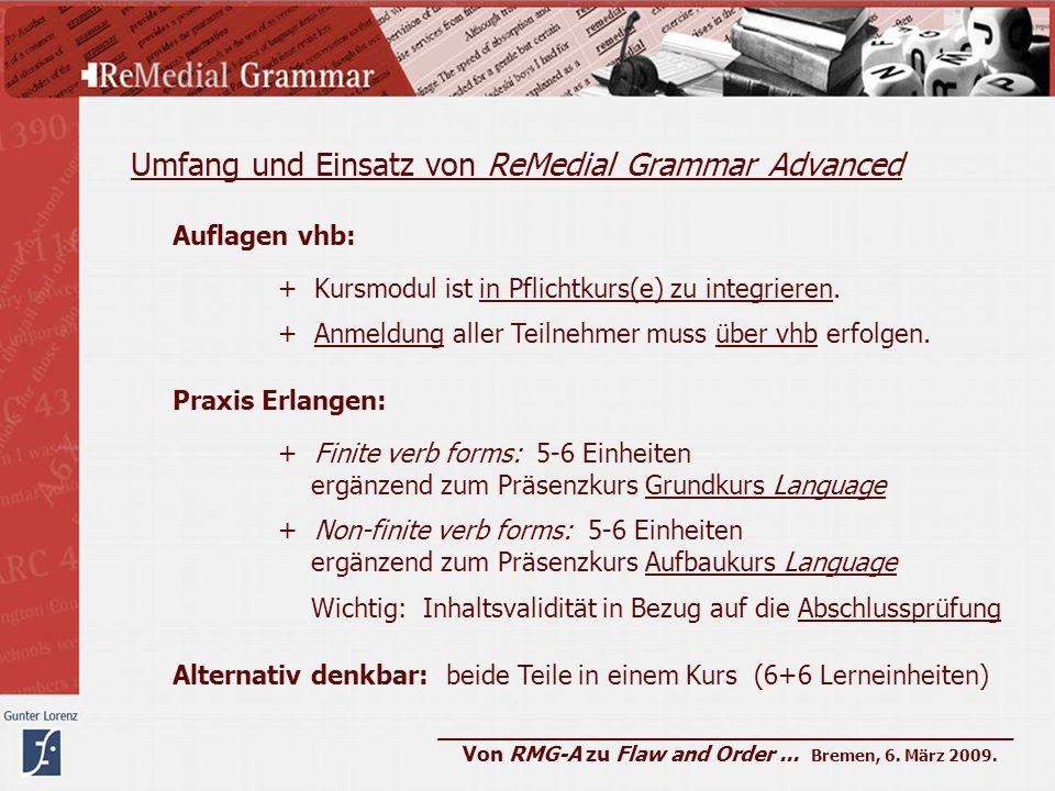 Umfang und Einsatz von ReMedial Grammar Advanced Auflagen vhb: + Kursmodul ist in Pflichtkurs(e) zu integrieren. + Anmeldung aller Teilnehmer muss übe