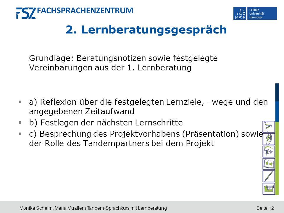 Seite 12 2. Lernberatungsgespräch Grundlage: Beratungsnotizen sowie festgelegte Vereinbarungen aus der 1. Lernberatung a) Reflexion über die festgeleg