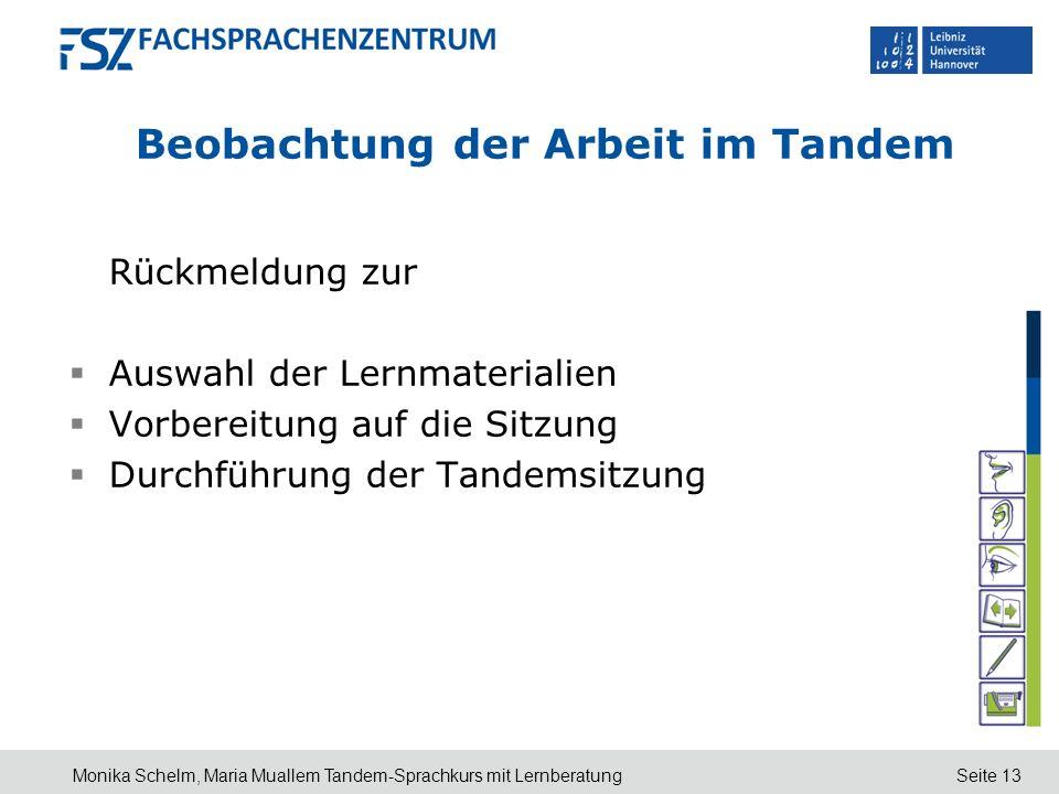 Seite 13 Beobachtung der Arbeit im Tandem Rückmeldung zur Auswahl der Lernmaterialien Vorbereitung auf die Sitzung Durchführung der Tandemsitzung Moni