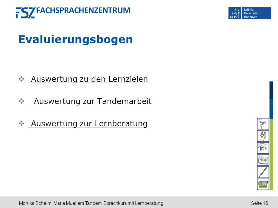 Seite 16 Evaluierungsbogen Auswertung zu den Lernzielen Auswertung zur Tandemarbeit Auswertung zur Lernberatung Monika Schelm, Maria Muallem Tandem-Sp
