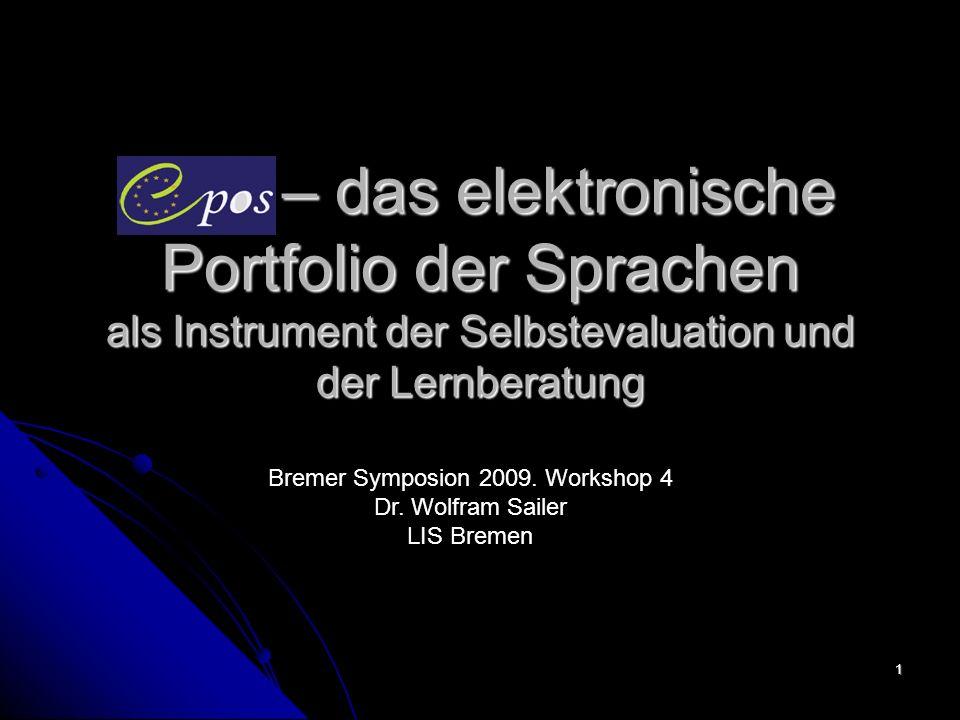 1 epos – das elektronische Portfolio der Sprachen als Instrument der Selbstevaluation und der Lernberatung Bremer Symposion 2009. Workshop 4 Dr. Wolfr
