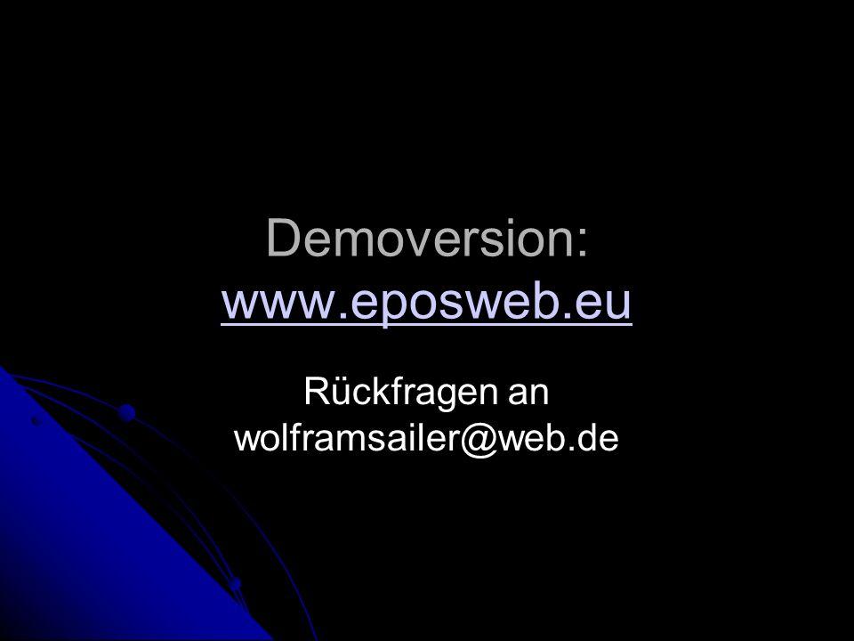 Demoversion: www.eposweb.eu www.eposweb.eu Rückfragen an wolframsailer@web.de