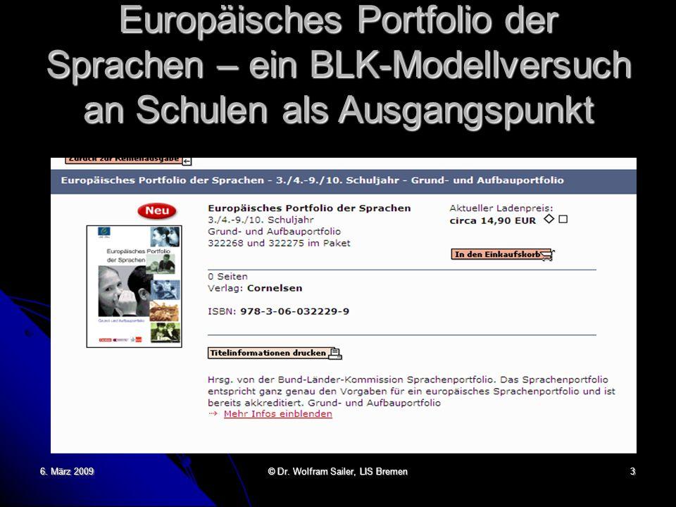 6. März 2009 © Dr. Wolfram Sailer, LIS Bremen 3 Europäisches Portfolio der Sprachen – ein BLK-Modellversuch an Schulen als Ausgangspunkt