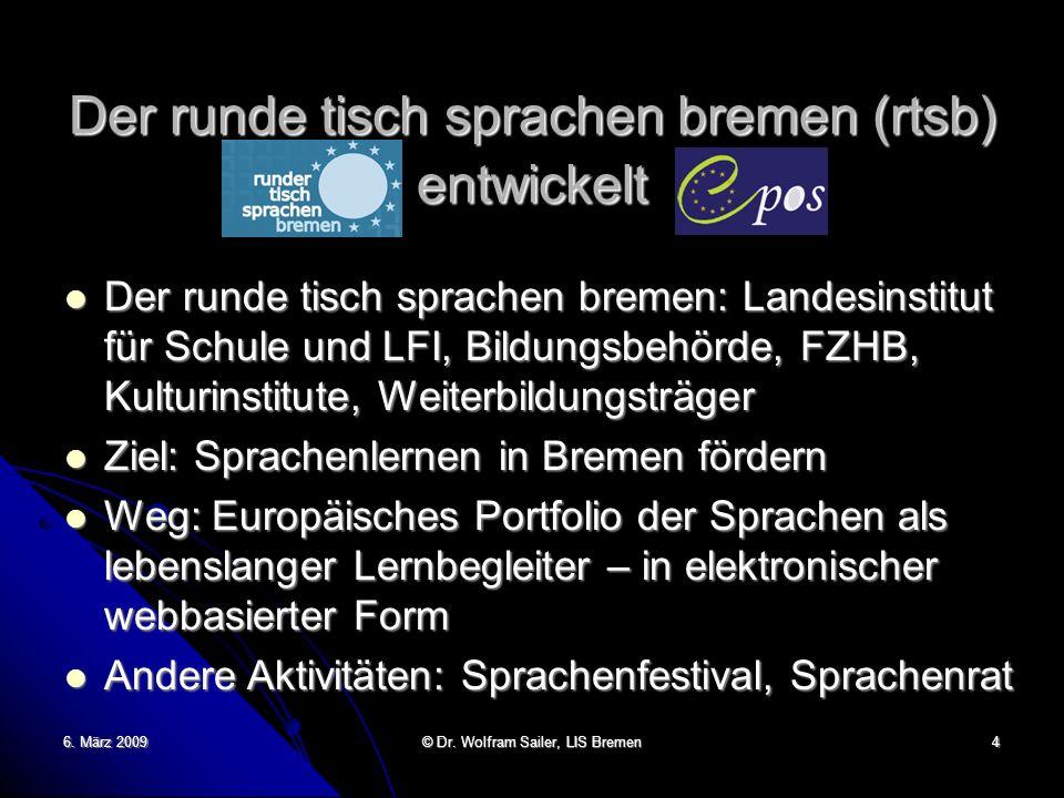 6. März 2009 © Dr. Wolfram Sailer, LIS Bremen 4 Der runde tisch sprachen bremen (rtsb) entwickelt Der runde tisch sprachen bremen: Landesinstitut für