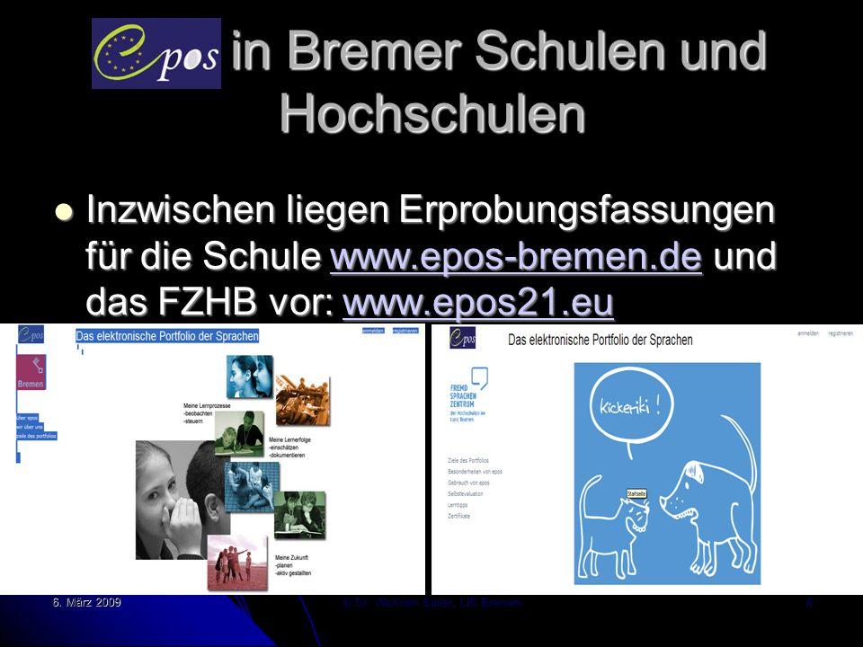 6. März 2009 © Dr. Wolfram Sailer, LIS Bremen 6 Epos in Bremer Schulen und Hochschulen Inzwischen liegen Erprobungsfassungen für die Schule www.epos-b