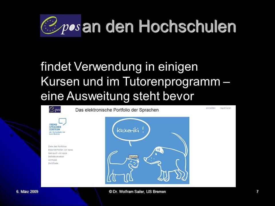 6. März 2009 © Dr. Wolfram Sailer, LIS Bremen 7 Epos an den Hochschulen findet Verwendung in einigen Kursen und im Tutorenprogramm – eine Ausweitung s