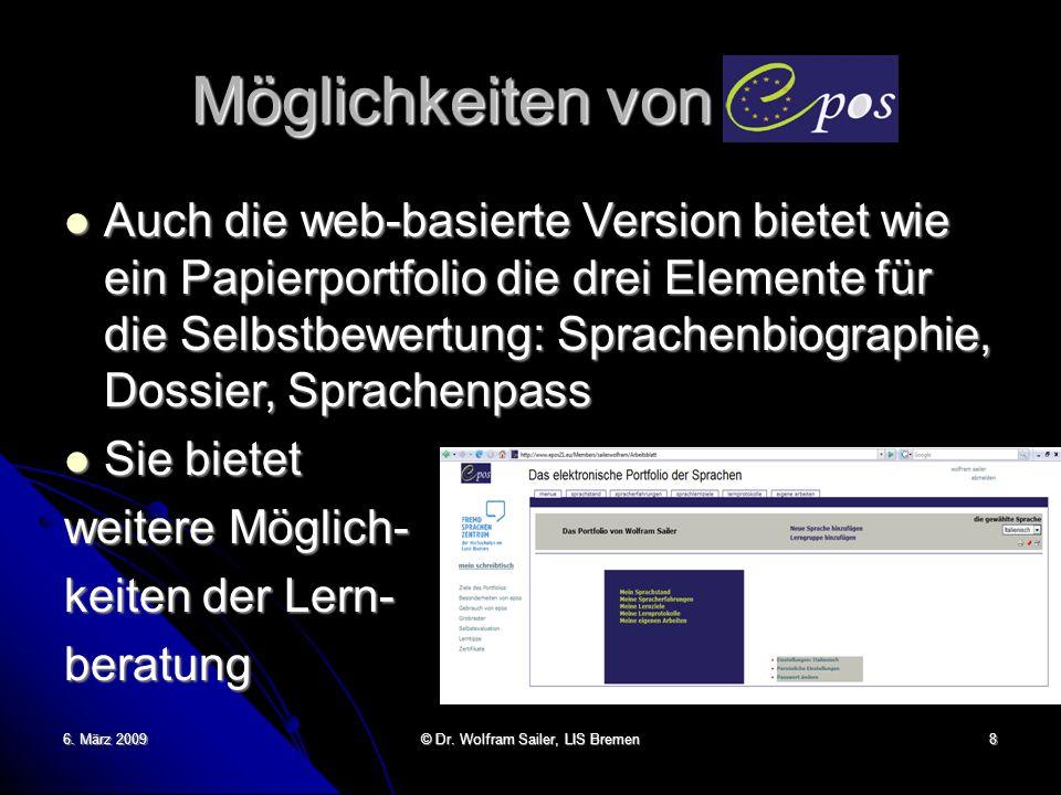 6. März 2009 © Dr. Wolfram Sailer, LIS Bremen 8 Möglichkeiten von epos Auch die web-basierte Version bietet wie ein Papierportfolio die drei Elemente