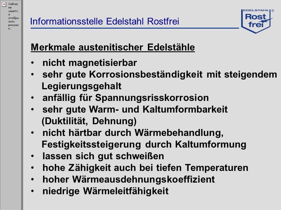 Informationsstelle Edelstahl Rostfrei Merkmale austenitischer Edelstähle nicht magnetisierbar sehr gute Korrosionsbeständigkeit mit steigendem Legieru
