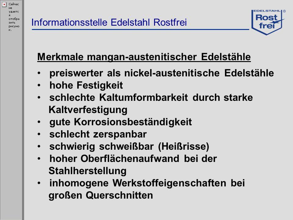 Informationsstelle Edelstahl Rostfrei Merkmale mangan-austenitischer Edelstähle preiswerter als nickel-austenitische Edelstähle hohe Festigkeit schlec