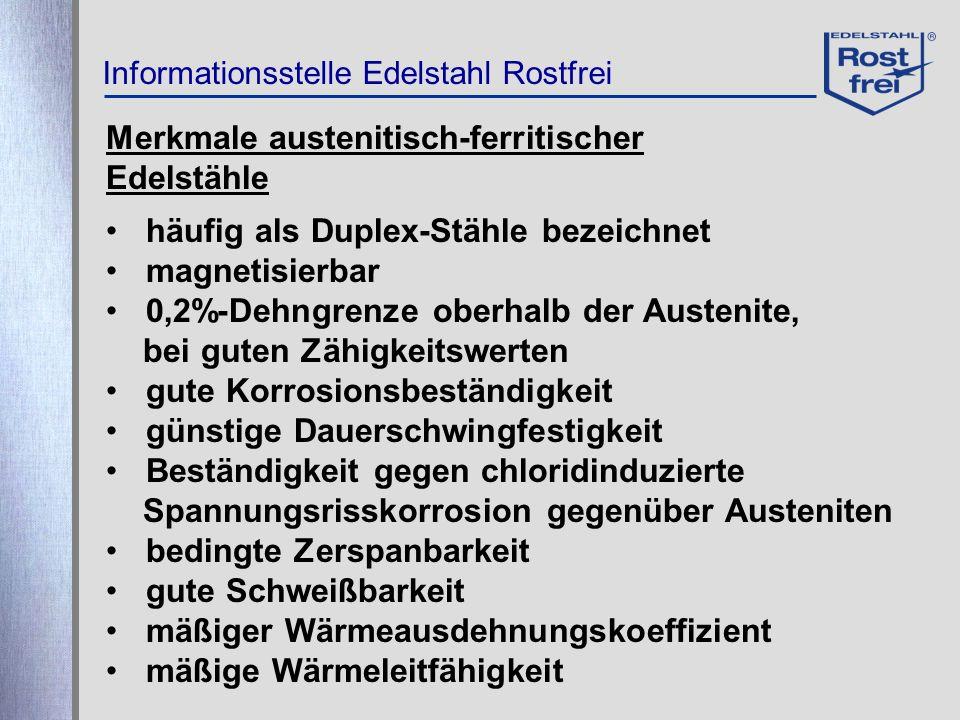 Informationsstelle Edelstahl Rostfrei Merkmale austenitisch-ferritischer Edelstähle häufig als Duplex-Stähle bezeichnet magnetisierbar 0,2%-Dehngrenze