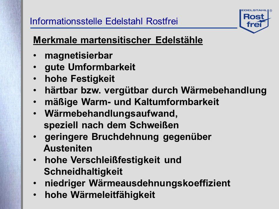 Informationsstelle Edelstahl Rostfrei Merkmale martensitischer Edelstähle magnetisierbar gute Umformbarkeit hohe Festigkeit härtbar bzw. vergütbar dur