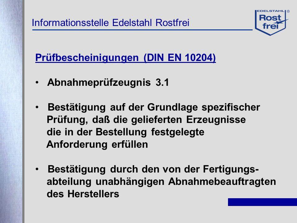 Informationsstelle Edelstahl Rostfrei Prüfbescheinigungen (DIN EN 10204) Abnahmeprüfzeugnis 3.1 Bestätigung auf der Grundlage spezifischer Prüfung, da