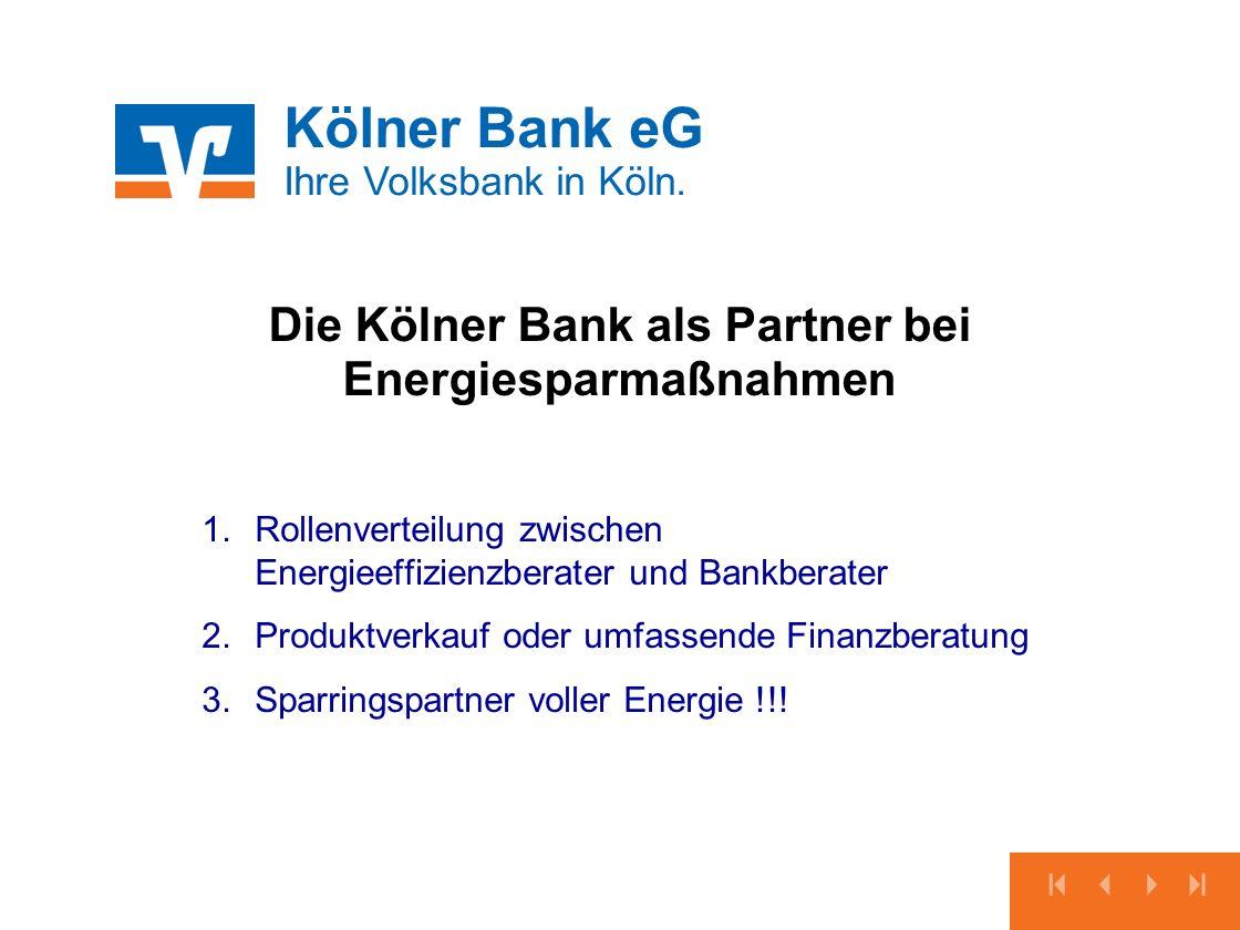 Kölner Bank eG Ihre Volksbank in Köln. 1.Rollenverteilung zwischen Energieeffizienzberater und Bankberater 2.Produktverkauf oder umfassende Finanzbera