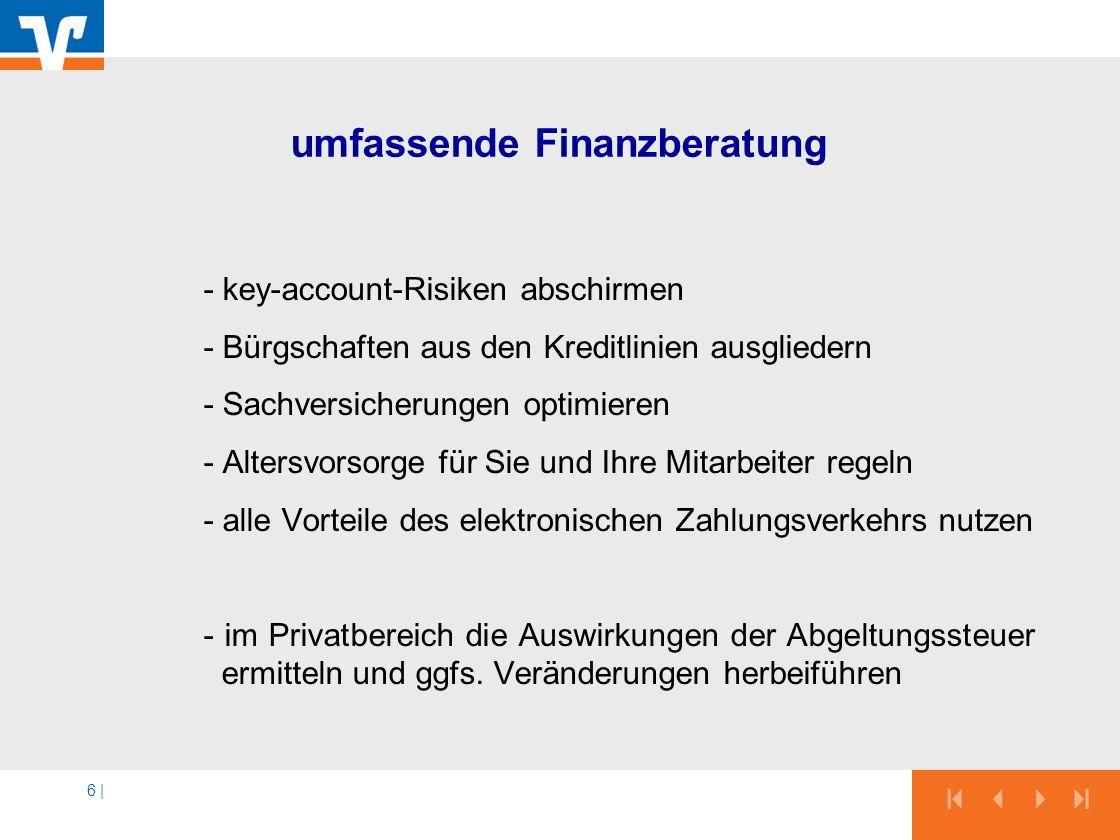 6 | umfassende Finanzberatung - key-account-Risiken abschirmen - Bürgschaften aus den Kreditlinien ausgliedern - Sachversicherungen optimieren - Alter