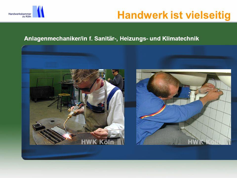 Handwerk ist vielseitig Anlagenmechaniker/in f. Sanitär-, Heizungs- und Klimatechnik