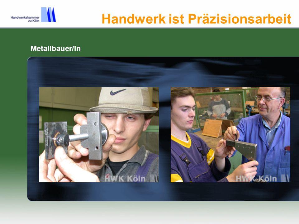 Handwerk ist Präzisionsarbeit Metallbauer/in