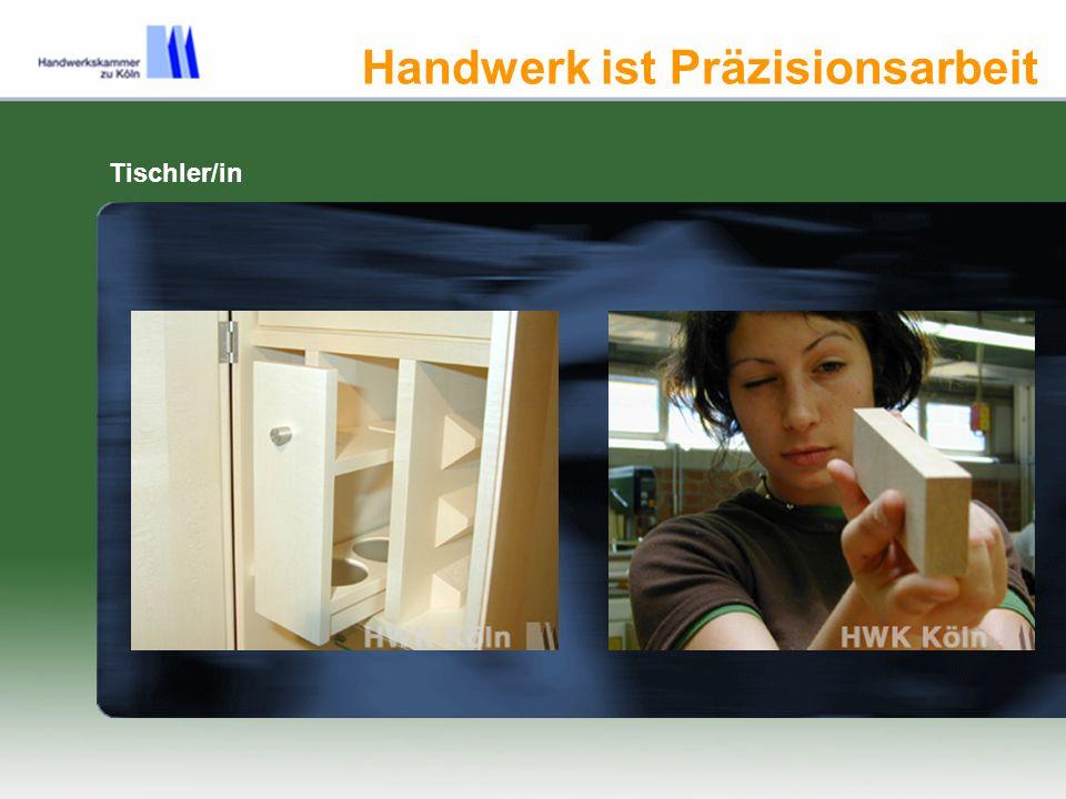 Handwerk ist Präzisionsarbeit Tischler/in