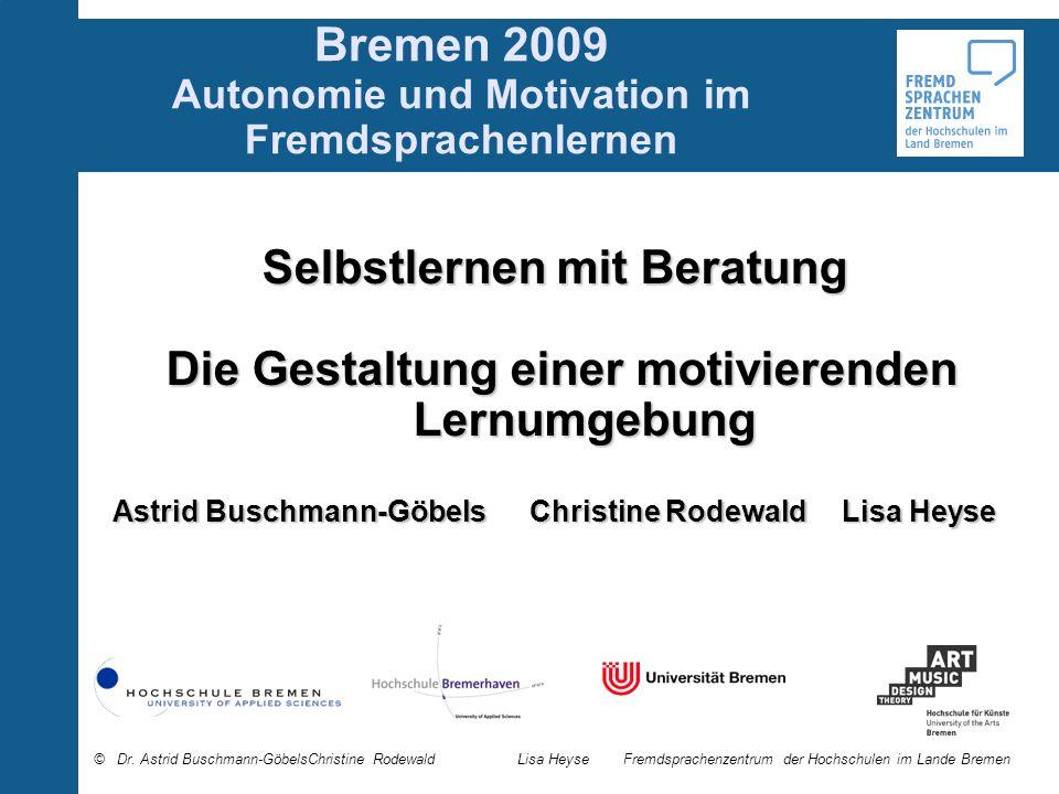 Bremen 2009 Autonomie und Motivation im Fremdsprachenlernen Selbstlernen mit Beratung Die Gestaltung einer motivierenden Lernumgebung Die Gestaltung e