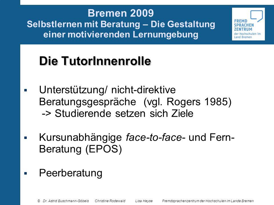 Bremen 2009 Selbstlernen mit Beratung – Die Gestaltung einer motivierenden Lernumgebung Die TutorInnenrolle Unterstützung/ nicht-direktive Beratungsge