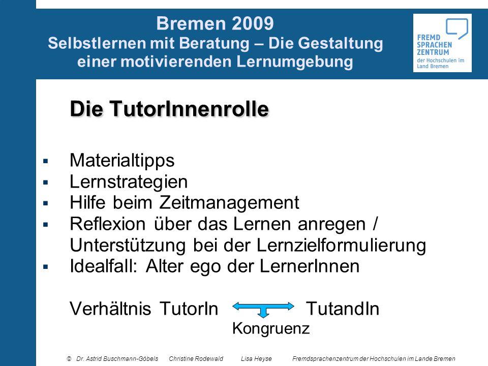 Bremen 2009 Selbstlernen mit Beratung – Die Gestaltung einer motivierenden Lernumgebung Die TutorInnenrolle Materialtipps Lernstrategien Hilfe beim Ze