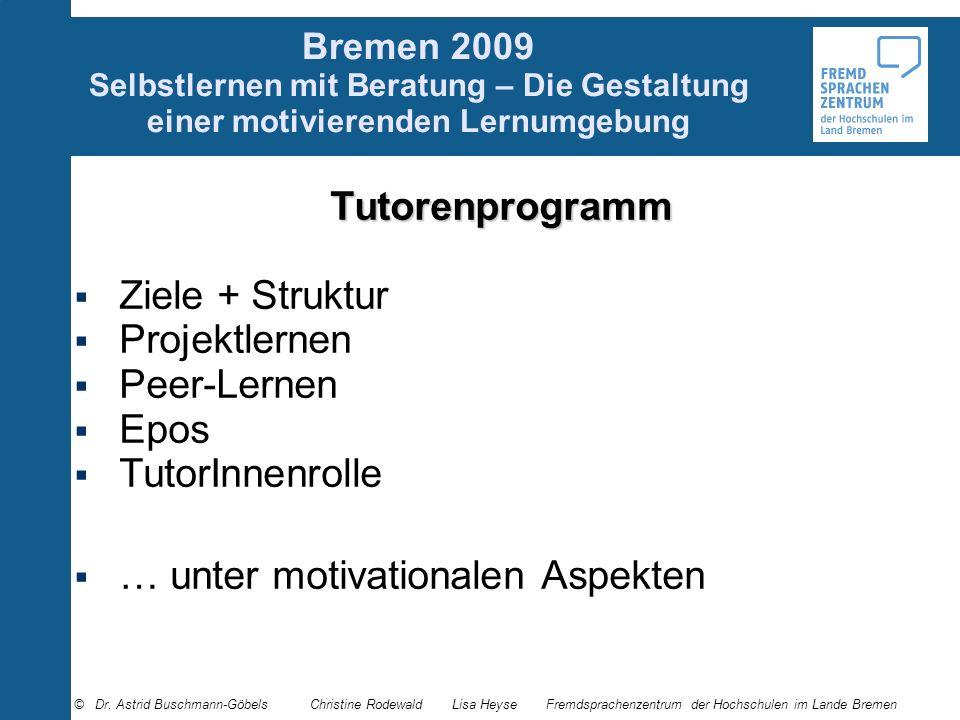 Bremen 2009 Selbstlernen mit Beratung – Die Gestaltung einer motivierenden Lernumgebung Tutorenprogramm Ziele + Struktur Projektlernen Peer-Lernen Epo