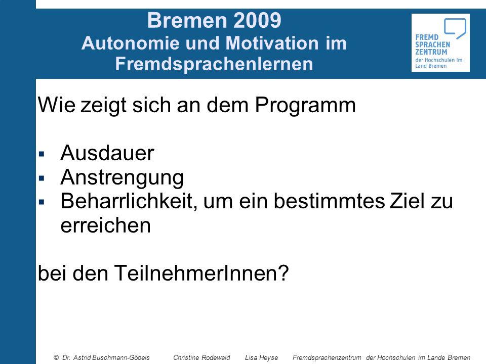 Bremen 2009 Autonomie und Motivation im Fremdsprachenlernen Wie zeigt sich an dem Programm Ausdauer Anstrengung Beharrlichkeit, um ein bestimmtes Ziel