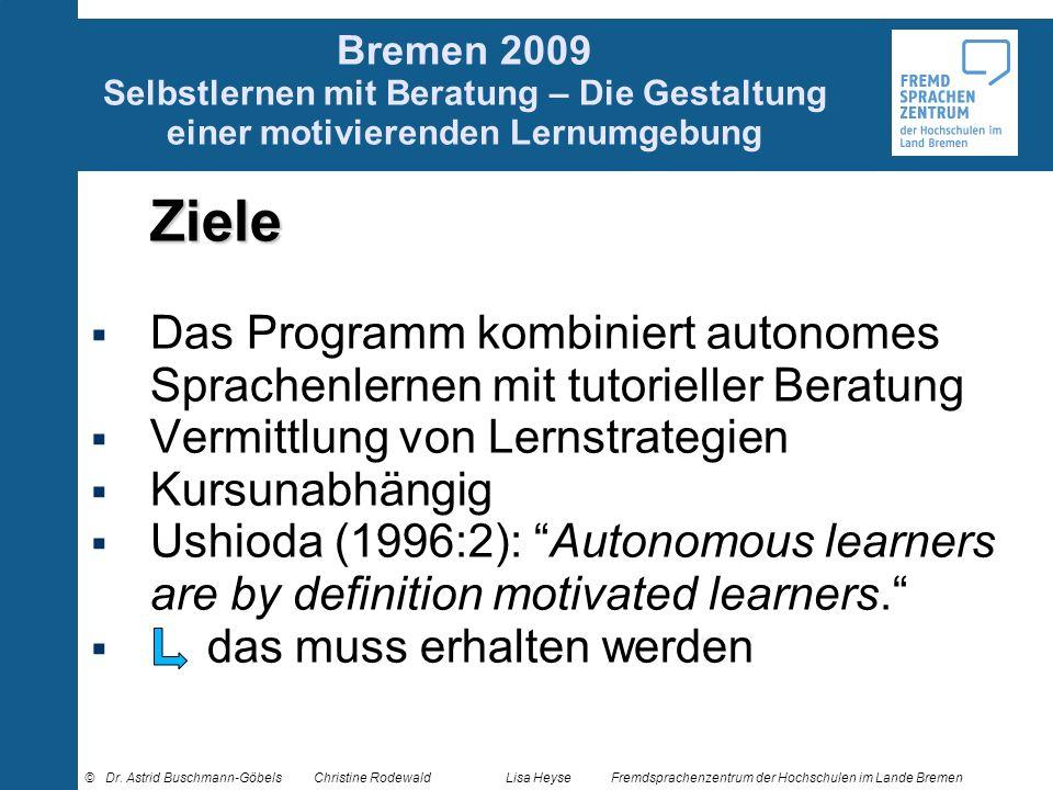 Bremen 2009 Selbstlernen mit Beratung – Die Gestaltung einer motivierenden Lernumgebung Ziele Das Programm kombiniert autonomes Sprachenlernen mit tut