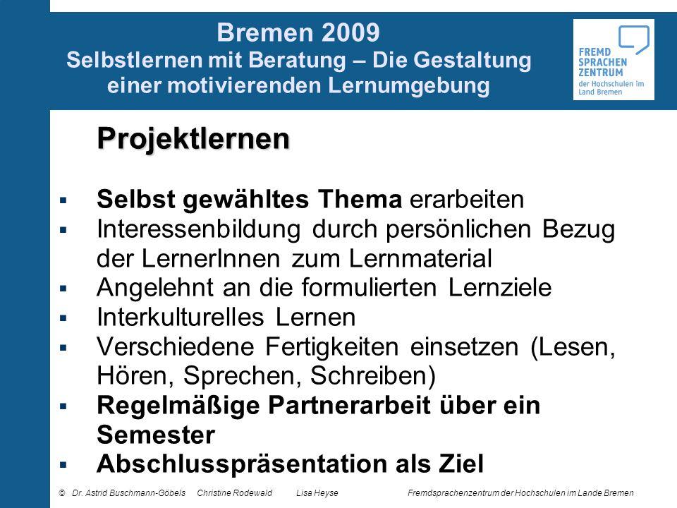 Bremen 2009 Selbstlernen mit Beratung – Die Gestaltung einer motivierenden Lernumgebung Projektlernen Selbst gewähltes Thema erarbeiten Interessenbild