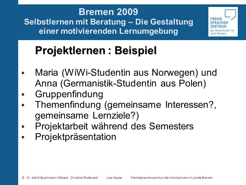 Bremen 2009 Selbstlernen mit Beratung – Die Gestaltung einer motivierenden Lernumgebung Projektlernen : Beispiel Maria (WiWi-Studentin aus Norwegen) u